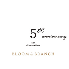 BLOOM&BRANCH 5th Anniversaary